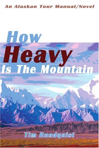 How Heavy Is the Mountain: An Alaskan Tour Manual/Novel