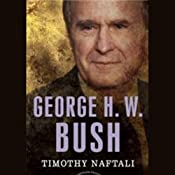 George H. W. Bush: The American President Series: The 41st President, 1989-1993 | [Timothy Naftali]