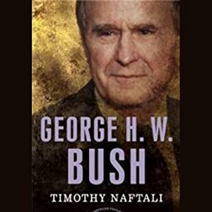 George H. W. Bush: The American President Series: The 41st President, 1989-1993 | [Timothy Naftali]