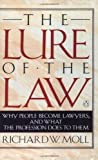 img - for The Lure of the Law: Why People Become Lawyers, and What the Profession Does to Them book / textbook / text book