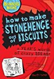 How to Make Stonehenge out of Biscuits- A Years Worth of Crazy Ideas (Bonkers Books)