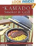 The Kamado Smoker and Grill Cookbook:...