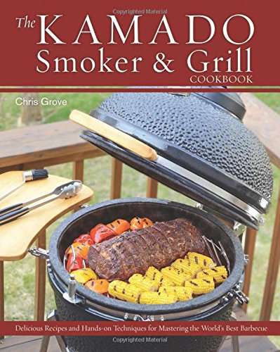 The Kamado Smoker And Grill Cookbook: Recipes And Techniques For The World'S Best Barbecue front-496507