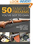 50 Famous Firearms You've Got to Own:...