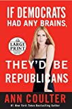 If Democrats Had Any Brains, They'd Be Republicans: Ann Coulter at Her Best, Funniest, and Most Outrageous (Random House Large Print) (0739327380) by Coulter, Ann