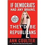 If Democrats Had Any Brains, They'd Be Republicans: Ann Coulter at Her Best, Funniest, and Most Outrageous (Random House Large Print) ~ Ann Coulter