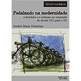 Pedalando na Modernidade - A bicicleta e o ciclismo na transição dos séculos XIX para o XX (Sport:História)
