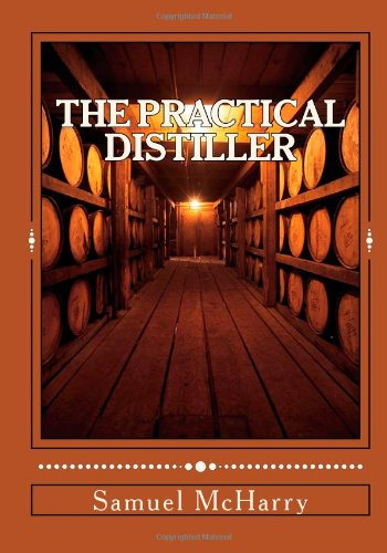 The Practical Distiller: An Introduction to Making Whiskey, Gin, Brandy, Spirits, etc. & etc. by Samuel McHarry