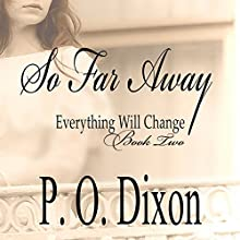 So Far Away: Pride and Prejudice: Eveything Will Change, Volume 2 (       UNABRIDGED) by P O Dixon Narrated by Pearl Hewitt