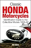 Classic Honda Motorcycles: Identification Guide to the Collectible Models 1958-90