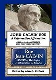 Alan Clifford John Calvin 500: A Reformation Affirmation