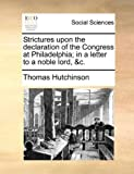 Strictures upon the declaration of the Congress at Philadelphia; in a letter to a noble lord, &c. (1140715046) by Hutchinson, Thomas