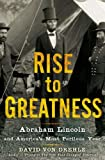 By David Von Drehle - Rise to Greatness: Abraham Lincoln and Americas Most Perilous Year (9/30/12)
