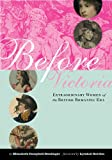 img - for Before Victoria: Extraordinary Women of the British Romantic Era book / textbook / text book