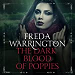 The Dark Blood of Poppies: Blood Wine, Book 3   Freda Warrington