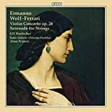 Ermanno Wolf-Ferrari: Violin Concerto, Op. 26; Serenade for Strings