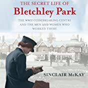 The Secret Life of Bletchley Park | [Sinclair Mckay]