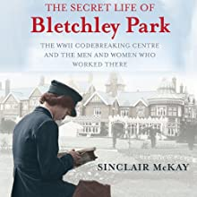 The Secret Life of Bletchley Park (       UNABRIDGED) by Sinclair Mckay Narrated by Gordon Griffin