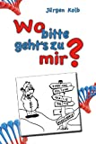 img - for Wo bitte geht's zu mir ?: Ratgeber (German Edition) book / textbook / text book