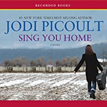 Sing You Home (       UNABRIDGED) by Jodi Picoult Narrated by Therese Plummer, Brian Hutchison, Mia Barron