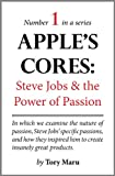 Apple&#39;s Cores: Steve Jobs and the Power of Passion