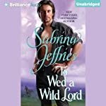To Wed a Wild Lord: Hellions of Halstead Hall, Book 4 (       UNABRIDGED) by Sabrina Jeffries Narrated by Nico Evers-Swindell