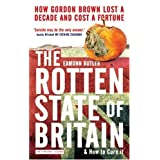The Rotten State of Britain: How Gordon Lost a Decade and Cost a Fortuneby Eamonn Butler