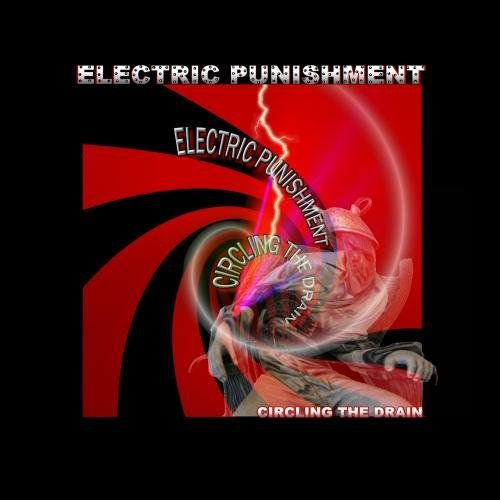 Electric Punishment - Circling The Drain by Electric Punishment
