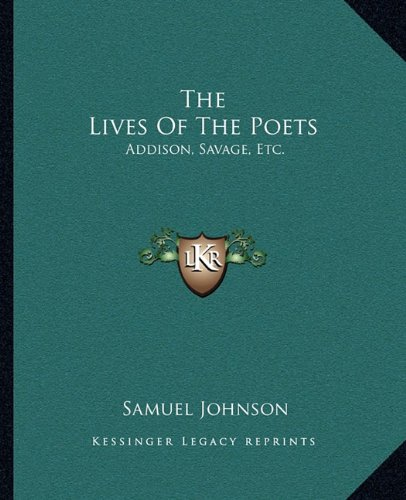The Lives of the Poets: Addison, Savage, Etc.