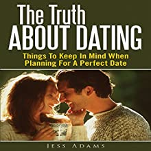 The Truth about Dating: Things to Keep in Mind When Planning for a Perfect Date (       UNABRIDGED) by Jess Adams Narrated by Cyrus