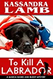 To Kill A Labrador: A Marcia Banks and Buddy Mystery (The Marcia Banks and Buddy Mysteries Book 1)