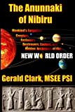 """The Anunnaki of Nibiru: Mankinds Forgotten Creators, Enslavers, Destroyers, Saviors and Hidden Architects of the New World Order"""