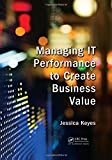 img - for Managing IT Performance to Create Business Value book / textbook / text book