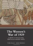 img - for The Women's War of 1929: A History of Anti-Colonial Resistance in Eastern Nigeria (African World Series) book / textbook / text book