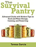 img - for Survival Pantry: Advanced Guide with Modern Tips on Food and Water Storage, Canning, and Preserving (Survival Pantry, Pantry, survival pantry ultimate guide) book / textbook / text book