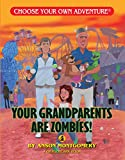 Your Grandparents Are Zombies (Choose Your Own Adventure. Dragonlarks)