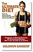 Ultimate Weight Loss Diet: 25 Clean And Delicious Eating Recipes, Transformation From Fats to Lean Muscle, Importance of Proper Nutrition, Getting The ... Loss, Muscle Gain, Importance Of Sleep)