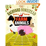The Backyard Homestead Guide to Raising Farm Animals: Choose the Best Breeds for Small-Space Farming, Produce...