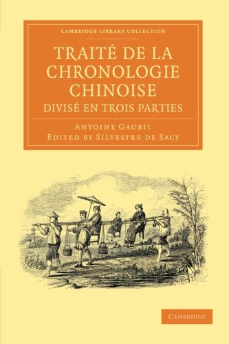 Traité de la chronologie chinoise, divisé en trois parties (Cambridge Library Collection - Perspectives from the Royal Asiatic Society)