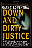 Down and Dirty Justice: A Chilling Journey into the Dark World of Crime and the Criminal Courts