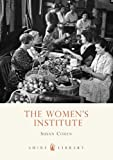 The Women's Institute (Shire Library) (074781046X) by Cohen, Susan