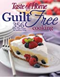 Taste of Home: Guilt Free Cooking: 356 Home Style Recipes for Healthier Living