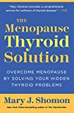 The Menopause Thyroid Solution: Overcome Menopause by Solving Your Hidden Thyroid Problems