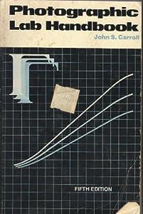 Photographic Lab Handbook John S. Carroll