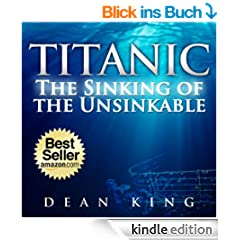 Titanic...The Sinking of the Unsinkable: The Terrible Truth Behind the Tragedy that Shocked the World (English Edition)