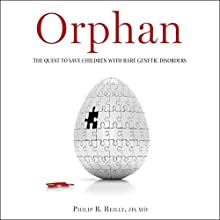 Orphan: The Quest to Save Children with Rare Genetic Disorders (       UNABRIDGED) by Philip R. Reilly Narrated by John Wray