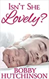 Book cover image for ISN'T SHE LOVELY?: A SINGLE FATHER ROMANCE