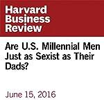 Are US Millennial Men Just as Sexist as Their Dads? | Andrea S. Kramer,Alton B. Harris
