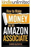How to Make Money as an Amazon Associate (English Edition)