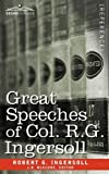 Great Speeches of Col. R. G. Ingersoll by Robert G. IngersollJ.B. McClure (Editor)